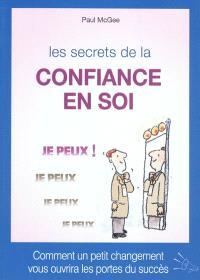 Les secrets de la confiance en soi : comment un petit changement vous ouvrira les portes du succès