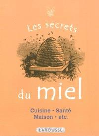 Les secrets du miel : cuisine, santé, maison, etc.