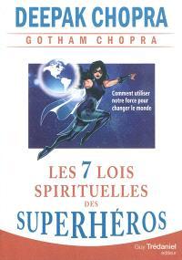 Les sept lois spirituelles des superhéros : comment utiliser notre force pour changer le monde
