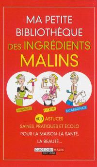 Ma petite bibliothèque des ingrédients malins : vinaigre, citron, bicarbonate : 600 astuces saines, pratiques et écolo pour la maison, la santé, la beauté...