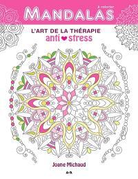 Mandalas  : l' art de la thérapie anti-stress