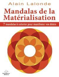 Mandalas de la matérialisation  : 7 mandalas à colorier pour manifester vos désirs
