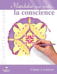 Mandalas pour éveiller... la conscience : cahier à colorier