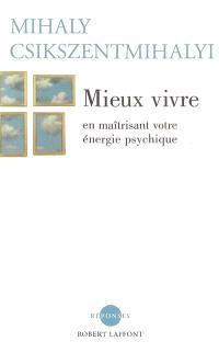 Mieux vivre : en maîtrisant votre énergie psychique