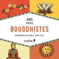 365 pensées bouddhistes : éphéméride bloc-notes perpétuelle