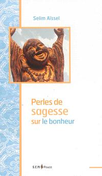 Perles de sagesse sur le bonheur : pensées extraites de l'enseignement de Selim Aïssel