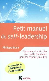 Petit manuel de self-leadership : comment voir et créer une réalité stimulante pour soi et pour les autres