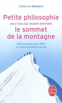 Petite philosophie pour ceux qui veulent atteindre le sommet de la montagne : 365 pensées pour offrir un sens nouveau à sa vie