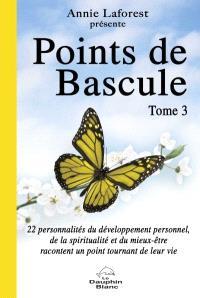 Points de bascule. Volume 3, 22 personnalités du développement personnel, de la spiritualité et du mieux-être racontent un point tournant de leur vie