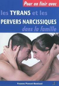 Pour en finir avec les tyrans et les pervers narcissiques dans la famille