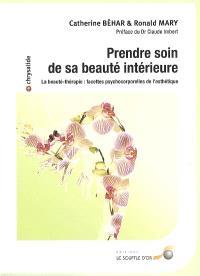 Prendre soin de sa beauté intérieure : la beauté-thérapie : facettes psychocorporelles de l'esthétique