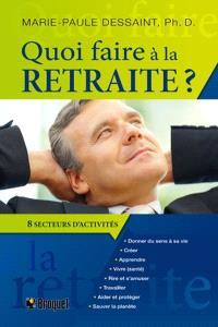 Quoi faire à la retraite  : guide pratique pour passer à l'action : huit grands secteurs d'activités