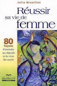 Réussir sa vie de femme  : 80 façons d'atteindre ses objectifs et de vivre des succès