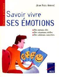 Savoir vivre ses émotions : identifier ses émotions, diagnostiquer ses problèmes émotionnels, modifier les émotions parasites, mieux vivre ses émotions