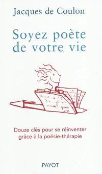 Soyez poète de votre vie : douze clés pour se réinventer grâce à la poésie-thérapie
