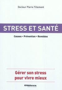 Stress et santé : les liaisons dangereuses : connaître et choisir les traitements efficaces