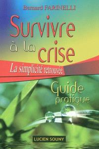 Survivre à la crise : la simplicité retrouvée : guide pratique