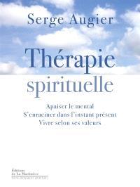 Thérapie spirituelle : apaiser le mental, s'enraciner dans l'instant présent, vivre selon ses valeurs