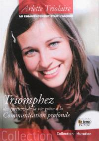 Triomphez des épreuves de la vie grâce à la communication profonde : au commencement était l'amour