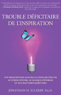 Trouble déficitaire de l'inspiration  : une prescription sans pilule pour mettre fin au stress intense, au manque d'énergie et aux mauvaises habitudes