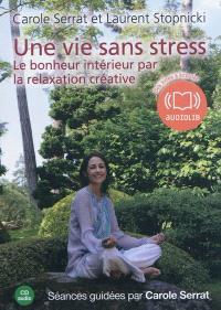 Une vie sans stress : le bonheur intérieur par la relaxation créative