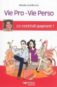 Vie pro-vie perso : le cocktail gagnant ! : coment tout concilier avec sérénité
