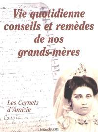 Vie quotidienne : conseils et remèdes de nos grands-mères : les carnets d'Amicie