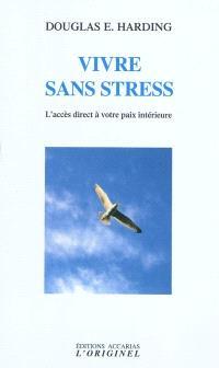 Vivre sans stress : l'accès direct à votre paix intérieure