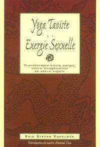 Yoga taoïste et énergie sexuelle : fusion, corps, âme, esprit