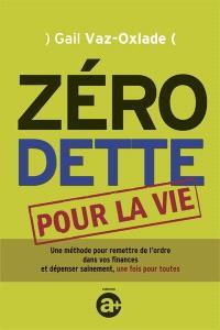 Zéro dette pour la vie  : une méthode pour remettre de l'ordre dans vos finances et dépenser sainement, une fois pour toutes