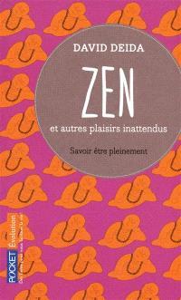 Zen et autres plaisirs inattendus : savoir être pleinement