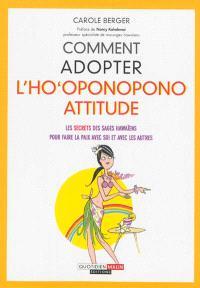 Comment adopter l'ho'oponopono attitude : les secrets des sages hawaïens pour faire la paix avec soi et avec les autres