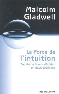 La force de l'intuition : prendre la bonne décision en deux secondes