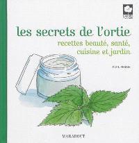 Les secrets de l'ortie : recettes beauté, santé, cuisine et jardin