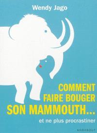Comment faire bouger son mammouth... et ne plus procrastiner