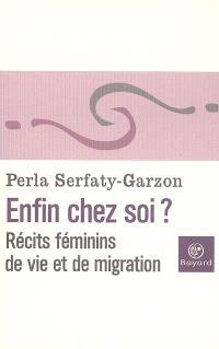 Enfin chez soi ? : récits féminins de vie et de migration