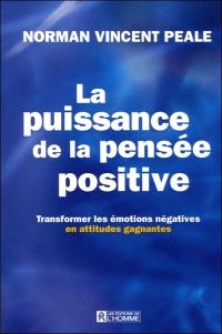 La puissance de la pensée positive  : transformer les émotions négatives en attitudes gagnantes
