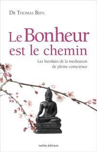 Le bonheur est le chemin : les bienfaits de la méditation de pleine conscience