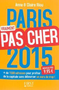 Paris vraiment pas cher 2015 : + de 1.500 adresses pour profiter de la capitale sans débourser un euro de trop !