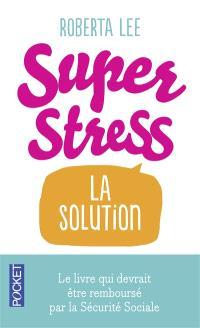 Superstress : la solution