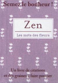 Zen, les mots des fleurs : un livre de citations et des graines à faire pousser