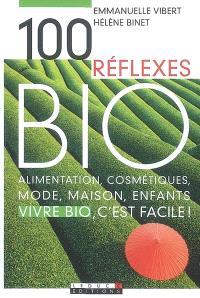 100 réflexes bio : alimentation, cosmétiques, mode, maison, enfants : vivre bio, c'est facile !