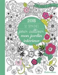 2015 : 52 semaines pour cultiver mon jardin intérieur