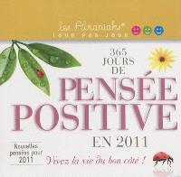 365 jours de pensée positive en 2011 : vivez la vie du bon côté !