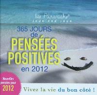 365 jours de pensées positives en 2012 : vivez la vie du bon côté !