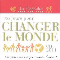 365 jours pour changer le monde en 2011 : une pensée par jour pour inventer l'avenir !