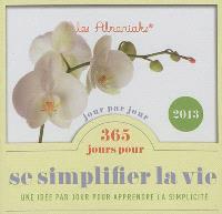 365 jours pour se simplifier la vie : une idée par jour pour apprendre la simplicité : 2013