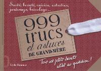 999 trucs et astuces de grand-mère : santé, beauté, cuisine, entretien, jardinage, bricolage...