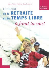 A fond la vie ! : guide de la retraite et du temps libre