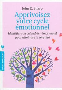 Apprivoisez votre cycle émotionnel : identifier son calendrier émotionnel pour atteindre la sérénité